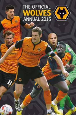 Official Wolverhampton Wanderers FC 2015 Annual by