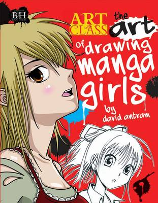 The Art of Drawing Manga Girls by David Antram