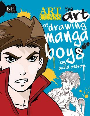 The Art of Drawing Manga Boys by David Antram