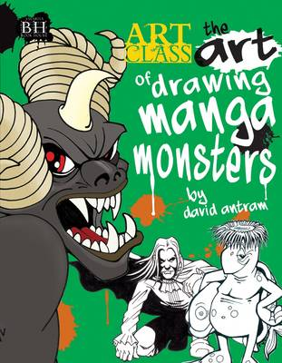 The Art of Drawing Manga Monsters by David Antram