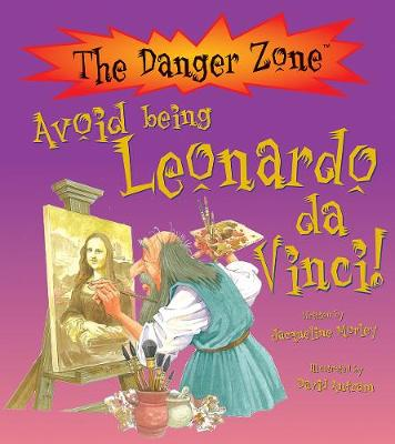 Avoid Being Leonardo Da Vinci! by Jacqueline Morley