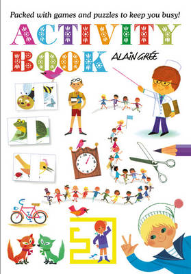 Alain Gree - Activity Book Packed with Games and Puzzles to Keep You Busy! by Alain Gree