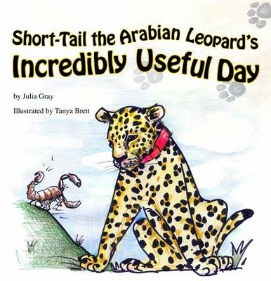 Short-Tail the Arabian Leopard's Incredibly Useful Day by Julia Gray