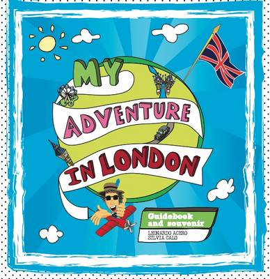 My Adventure in London Guidebook and Souvenir by Leonardo Acero, Silvia Calo
