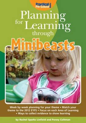 Planning for Learning Through Minibeasts by Rachel Sparks Linfield, Penny Coltman