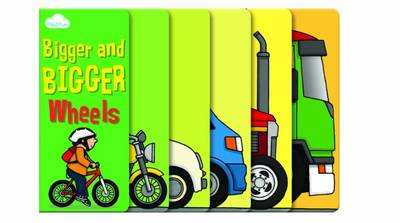 Bigger and Bigger Wheels (Layered Page Story Board Book) by Moira Butterfield