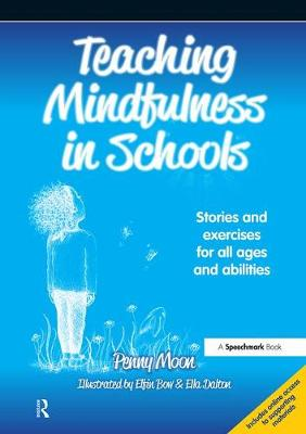 Teaching Mindfulness in Schools Stories and Exercises for All Ages and Abilities by Centre for Child Mental Health, Penny Moon