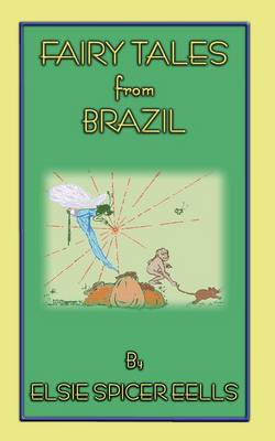 Fairy Tales from Brazil - 18 Brazillian Folk Stories by Elsie Spicer Eells
