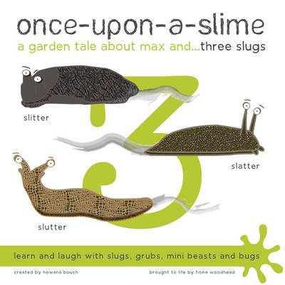 Once-Upon-a-Slime, a Garden Tale About Max and - Three Slugs by Fiona Woodhead, Howard Bouch