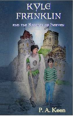 Kyle Franklin and the Knights of Heaven by P. A. Keen