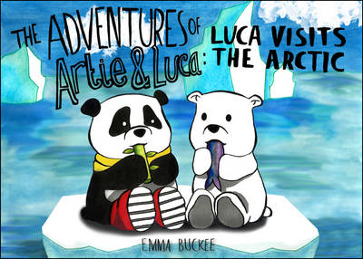 The Adventures of Artie and Luca Luca Visits the Arctic by Emma Buckee