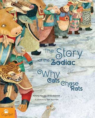 The Story of the Zodiac or Why Cats Chase Rats by Kyoung-hye Lee