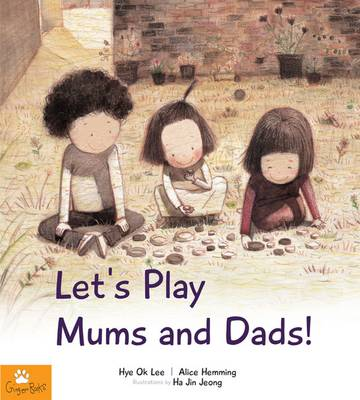 Let's Play Mums and Dads! by Hye Ok Lee