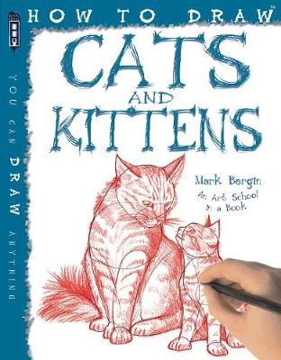How to Draw Cats and Kittens by Mark Bergin