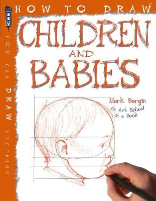 How to Draw Children and Babies by Bergin Mark