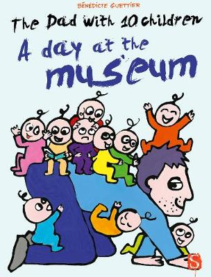 The Dad with 10 Children A Day at the Museum by Benedicte Guettier