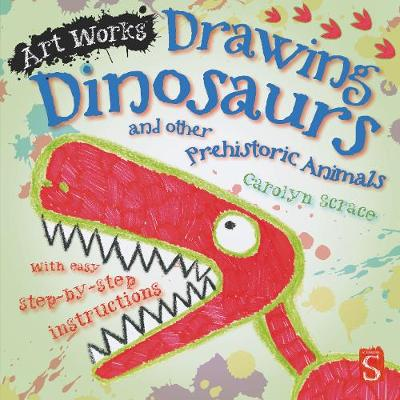 Drawing Dinosaurs and Other Prehistoric Animals With Easy Step-by-Step Instructions by Carolyn Scrace