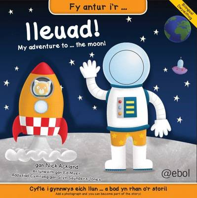 Fy Antur I'r Lleuad!/My Adventure to the Moon! by Nick Ackland