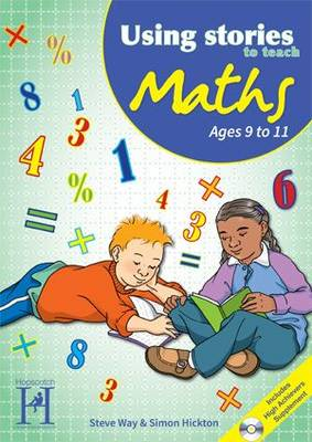 Using Stories to Teach Maths Ages 9 to 11 by Steve Way, Simon Hickton