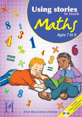 Using Stories to Teach Maths Ages 7 to 9 by Steve Way, Simon Hickton