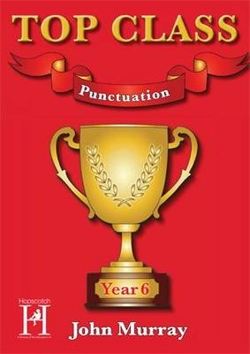 Top Class - Punctuation Year 6 by John Murray