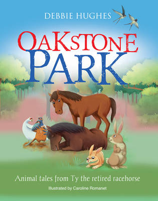 Oakstone Park Animal Tales from Ty the Retired Racehorse by Debbie Hughes