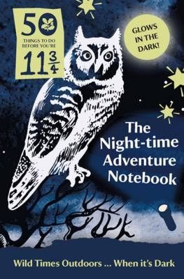 50 Things to Do Before You're 11 3/4: Night-Time Adventure Notebook by The National Trust