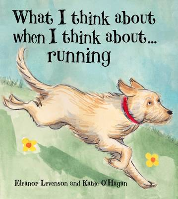 What I Think About When I Think About ... Running by Eleanor Levenson