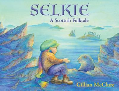 Selkie A Scottish Folktale by Gillian McClure