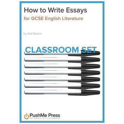 How to Write Essays for GCSE English Literature Classroom Set by Neil Bowen