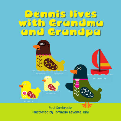 Dennis Lives with Grandma and Grandpa by Paul Sambrooks