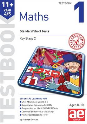 11+ Maths Year 4/5 Testbook 1 Standard Short Tests by Stephen C. Curran