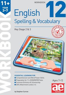 11+ Spelling and Vocabulary Workbook 12 Advanced Level by Stephen C. Curran, Warren J. Vokes