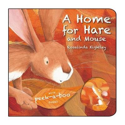 A Home for Hare and Mouse by Rosalinda Kightley