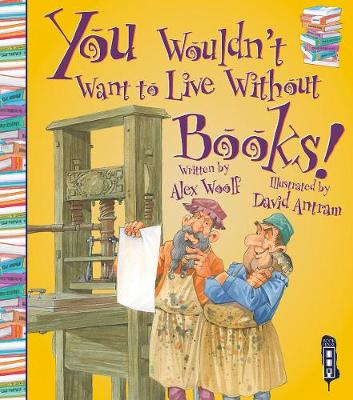 You Wouldn't Want To Live Without Books! by Alex Woolf