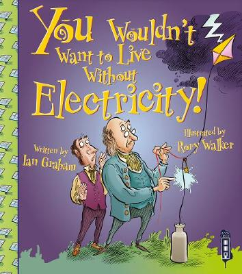 You Wouldn't Want to Live Without Electricity! by Ian Graham