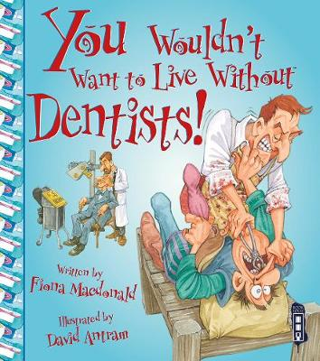 You Wouldn't Want to Live Without Dentists! by Fiona MacDonald