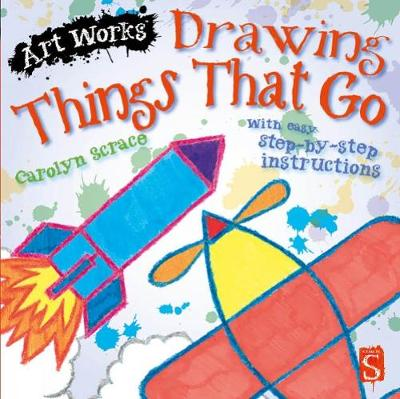 Drawing Things That Go With Easy Step-by-Step Instructions by Scrace Carolyn