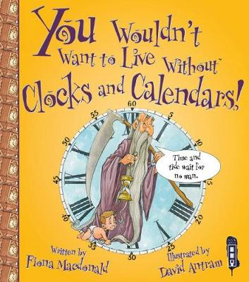 You Wouldn't Want to Live Without Clocks and Calendars by Fiona MacDonald