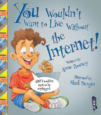 You Wouldn't Want to Live Without the Internet by Anne Rooney