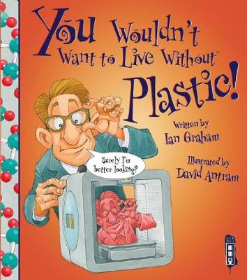 You Wouldn't Want to Live Without Plastic by Ian Graham