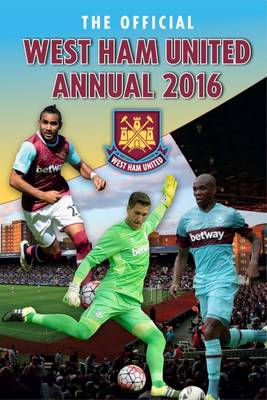 The Official West Ham United Annual 2016 by Rob Pritchard