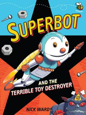Superbot and the Terrible Toy Destroyer by Nick Ward