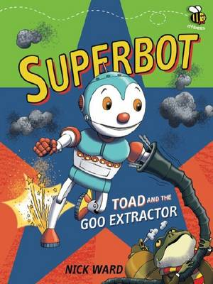 Superbot: Toad and the Goo Extractor by Nick Ward
