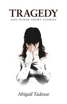 Tragedy and Other Short Stories by Abigail Tadesse