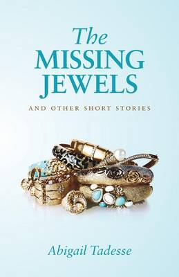 The Missing Jewels and Other Short Stories by Abigail Tadesse