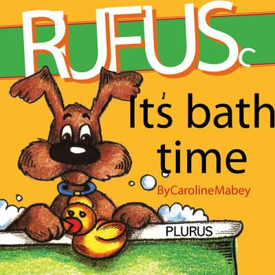 Rufus Its Bath Time by Caroline Mabey