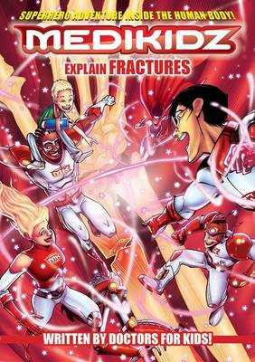 Medikidz Explain Fractures by Dr. Kim Chilman-Blair, Shawn DeLoache