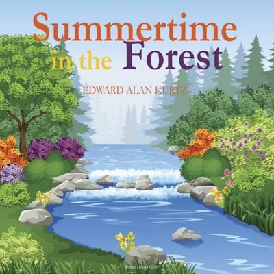 Summertime in the Forest by Edward Alan Kurtz