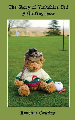 The Story of Yorkshire Ted A Golfing Bear by Heather Cawdry